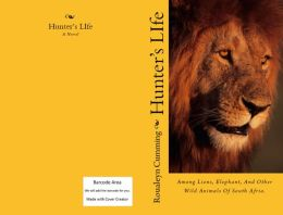 A Hunter's Life Among Lions, Elephants And Other Wild Animals Of South Africa (Annotated)