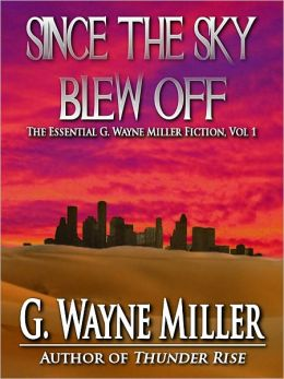 Since the Sky Blew Off - The Essential G. Wayne Miller Fiction Vol. 1