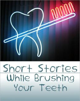 Short Stories While Brushing Your Teeth
