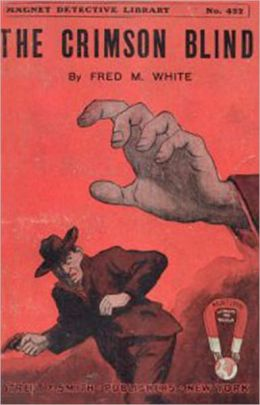 The Crimson Blind: A Plucky Girl's Detective Work! A Mystery and Detective, Pulp Classic By Fred M. White! AAA+++