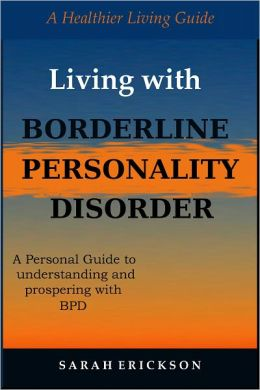 Living with Borderline Personality Disorder: A Personal Guide to Understanding and Prospering with BPD