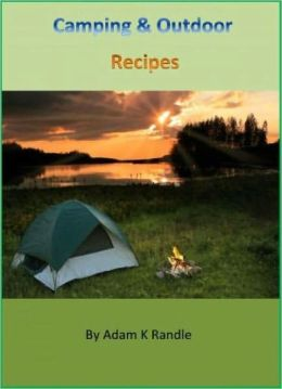 Camping & Outdoor Recipes - The Collection of 100+Recipes for Outdoor Lovers Cookbook