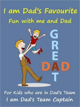Kids Story Book Dads Favourite : I Am Dads Favourite