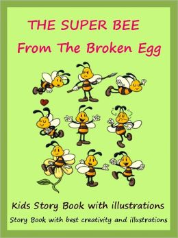 Kids Story Book The Super Bee : The Super Bee From The Broken Egg