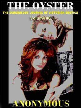 THE OYSTER VOL. 6: The Victorian Underground Magazine of Erotica