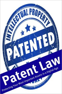 Patent Law: Protecting Your Most Important Assets in a Digital Age