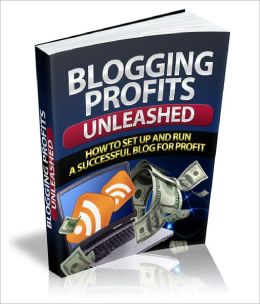 Blogging Profits Unleashed Discover What You Need To Know About Setting Up and Running a Successful and Profitable Blog