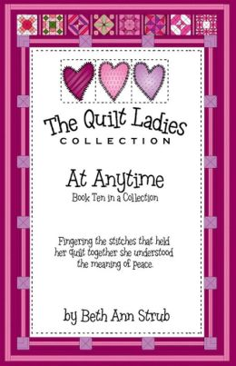 The Quilt Ladies Book 10 At Anytime