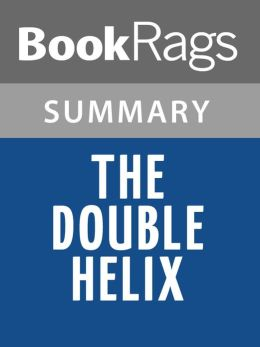 The Double Helix by James D. Watson Summary & Study Guide