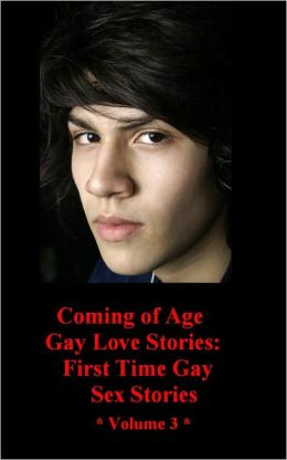 Coming of Age Gay Love Stories - First Time Gay Sex Storie - (Gay Erotica Romance) Uncensored Gay Erotic Fiction from the Gay Sex Fastasy Classic Short Story Collection (NOOK) Gay Erotic (NOOKbook) Explicit