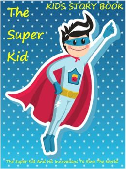 Kids Story Book Super Kid : The Super Kid
