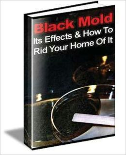 Black Mold, Its Effects & How To Get Rid Of It