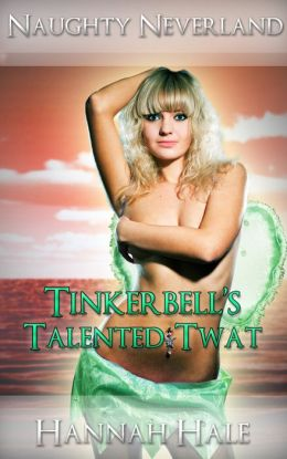 Tinkerbell's Talented Twat (XXX Bondage and Domination Fairy Tale Erotica)