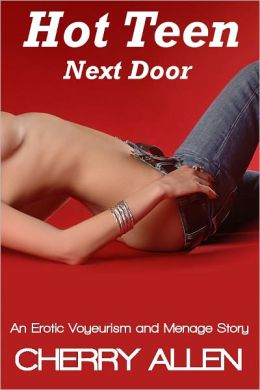 Hot Teen Next Door, An Erotic Voyeurism and Menage Story