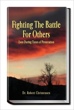 Fighting the Battle for Others Even During Times of Persecution