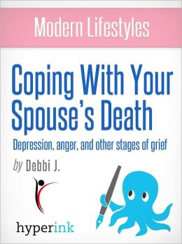 Modern Lifestyles: Coping with Your Spouse's Death: Depression, Anger, and Other Stages of Grief