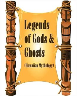 Legends of Gods and Ghosts (Hawaiian Mythology) (Illustrated)