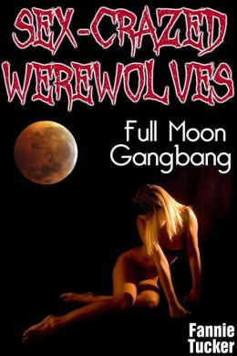 Sex-Crazed Werewolves: Full Moon Gangbang (Reluctant Werewolf Gangbang Erotica)