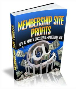 Membership Site Profits Discover How To Start Your Very Own Successful Membership Site Today