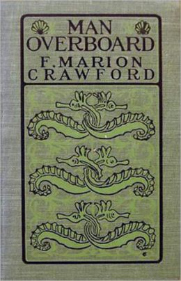 Man Overboard! - A Nautical, Horror, Fiction and Literature Classic By F. Marion Crawford! AAA+++
