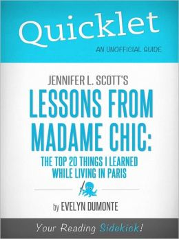 Quicklet on Jennifer L. Scott's Lessons From Madame Chic: The Top 20 Things I Learned While Living in Paris (Cliffsnotes-Like Book Summary & Commentary)
