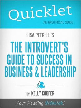 Quicklet on Lisa Petrilli's The Introvert's Guide to Success in Business and Leadership (Cliffsnotes-Like Book Summary & Commentary)