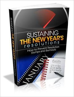 Sustaining The New Year's Resolutions - How To Prevent Resolution Slumps And Burnouts