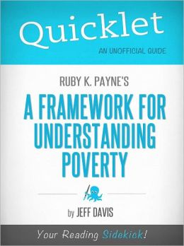 Quicklet on Ruby K. Payne's A Framework for Understanding Poverty (Cliffsnotes-Like Book Summary & Commentary)