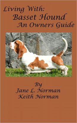 Living With: Basset Hounds, An Owners Guide