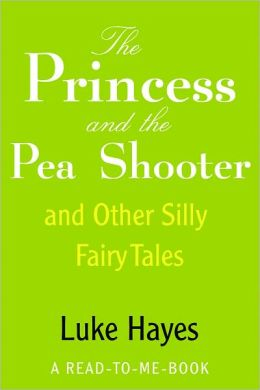 The Princess and the Pea Shooter & Other Silly Fairy Tales