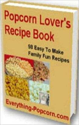 Quick and Easy Cooking Recipes NookBook - 98 Popcorn Recipe - tasty recipes for Popcorn....