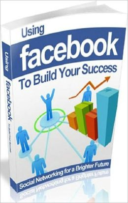 Make Money From Home eBook - Using Facebook to Build Your Success - Grow Your Business Through Facebook Networking...