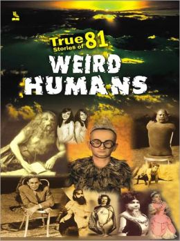 True Stories of 81 Weird Humans