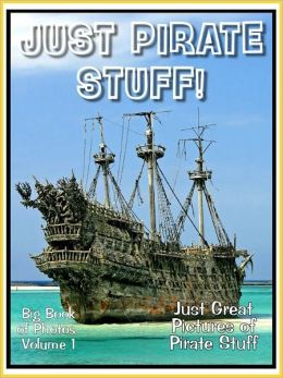 Just Pirate Stuff Photos! Big Book of Photographs & Pictures of Pirate Stuff, Vol. 1