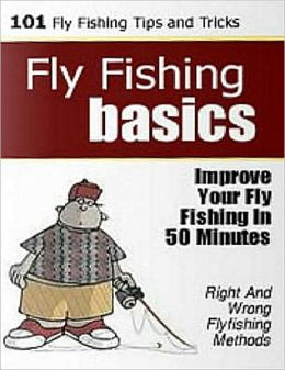 Fly Fishing Basics: Improve Your Fly Fishing in 50 Minutes