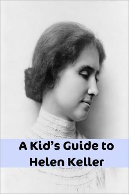 A Kid's Guide to Helen Keller: An eBook Just for Kids