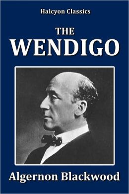 The Wendigo by Algernon Blackwood