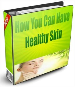 How You Can Have Healthy Skin Guide
