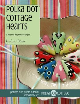 Polka Dot Cottage Hearts: A Beginner Polymer Clay Project