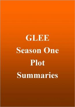 Glee - Season 1 Plot Summaries
