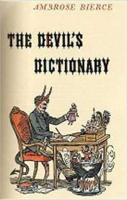 The Devil's Dictionary: A Reference, Satire, Humor Classic By Ambrose Bierce! AAA+++
