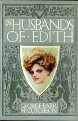 The Husbands of Edith: A Fiction and Literature, Romance Classic By George Barr McCutcheon! AAA+++