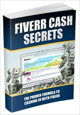 Fiverr Cash Secrets The Proven Formula To Cashing In With Fiverr!