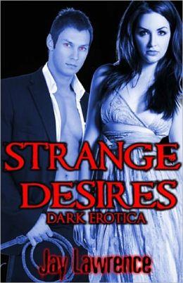 STRANGE DESIRES: DARK EROTICA