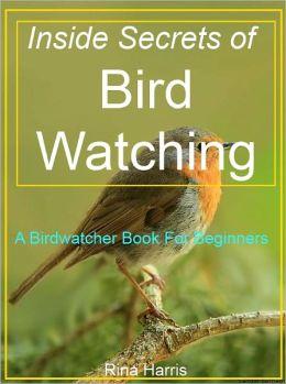 Inside Secrets of Bird Watching:A Birdwatcher Book For Beginners