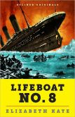 Book Cover Image. Title: Lifeboat No. 8:  An Untold Tale of Love, Loss, and Surviving the Titanic, Author: Elizabeth Kaye