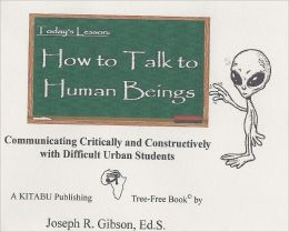 How to Talk to Human Beings: Communicating Critically and Constructively with Difficult Urban Students