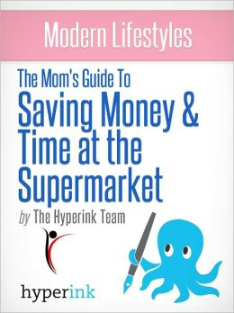 Modern Lifestyles: The Mom's Guide To Saving Money & Time At The Supermarket