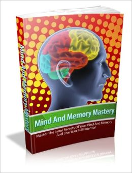 Mind And Memory Mastery Mind And Memory Tools For Creating Your Ideal Lifestyle!
