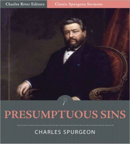 Classic Spurgeon Sermons: Presumptuous Sins (Illustrated)